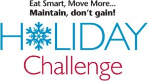 Eat Smart, Move More... Maintain, don't gain! HOLIDAY Challenge